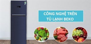 Các công nghệ nổi bật trên tủ lạnh Beko